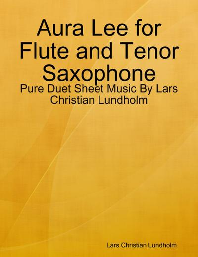 Aura Lee for Flute and Tenor Saxophone - Pure Duet Sheet Music By Lars Christian Lundholm