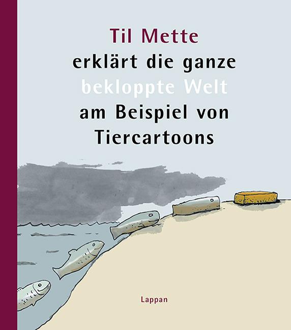Til Mette erklärt die ganze bekloppte Welt am Beispiel von Tiercartoons Til ...