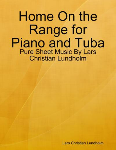 Home On the Range for Piano and Tuba - Pure Sheet Music By Lars Christian Lundholm