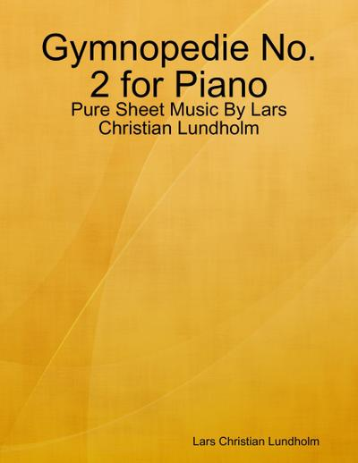 Gymnopedie No. 2 for Piano - Pure Sheet Music By Lars Christian Lundholm