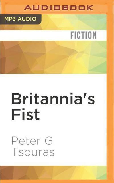 Britannia's Fist: From Civil War to World War Volume 1 of the Britannia's Fist Trilogy