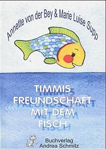 Timmis Freundschaft mit dem Fisch, Annette von der Bey