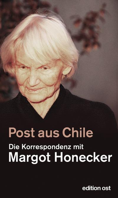 Post aus Chile: Die Korrespondenz mit Margot Honecker (edition ost)