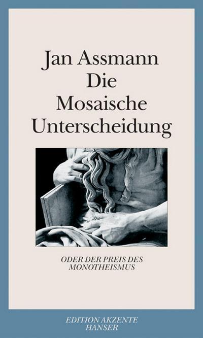 Die Mosaische Unterscheidung: oder der Preis des Monotheismus