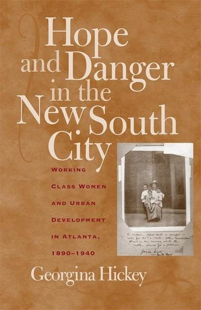 Hope and Danger in the New South City: Working-Class Women and Urban Development in Atlanta, 1890-1940