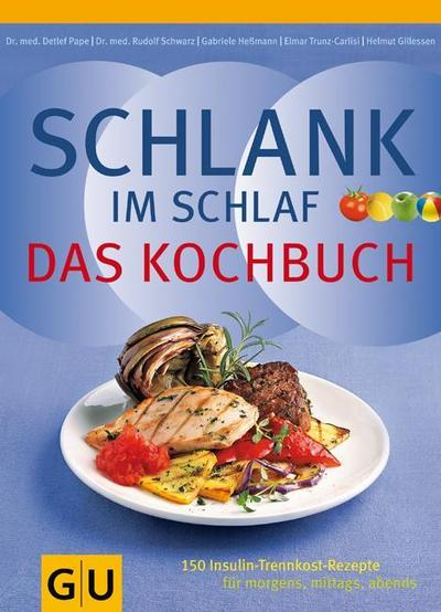 Schlank-im-Schlaf - Das Kochbuch . 150 Insulin-Trennkost-Rezepte für morgens, mittags, abends 100 farb. Fotos