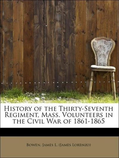History of the Thirty-Seventh Regiment, Mass. Volunteers in the Civil War of 1861-1865