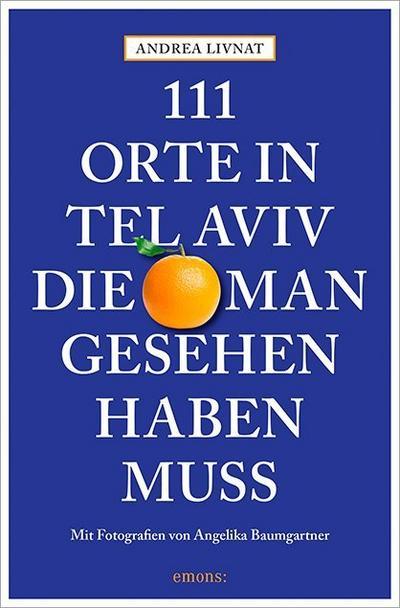 111 Orte in Tel Aviv, die man gesehen haben muss; 111 Orte ...; Fotos v. Baumgartner, Angelika; Deutsch