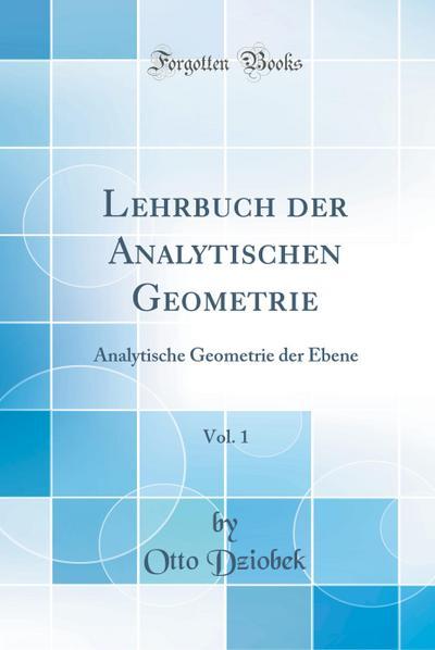 Lehrbuch Der Analytischen Geometrie, Vol. 1: Analytische Geometrie Der Ebene (Classic Reprint)