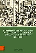 Der Einfluss der Reformation auf das spätmittelalterliche Schulwesen in Thüringen (1300-1600)