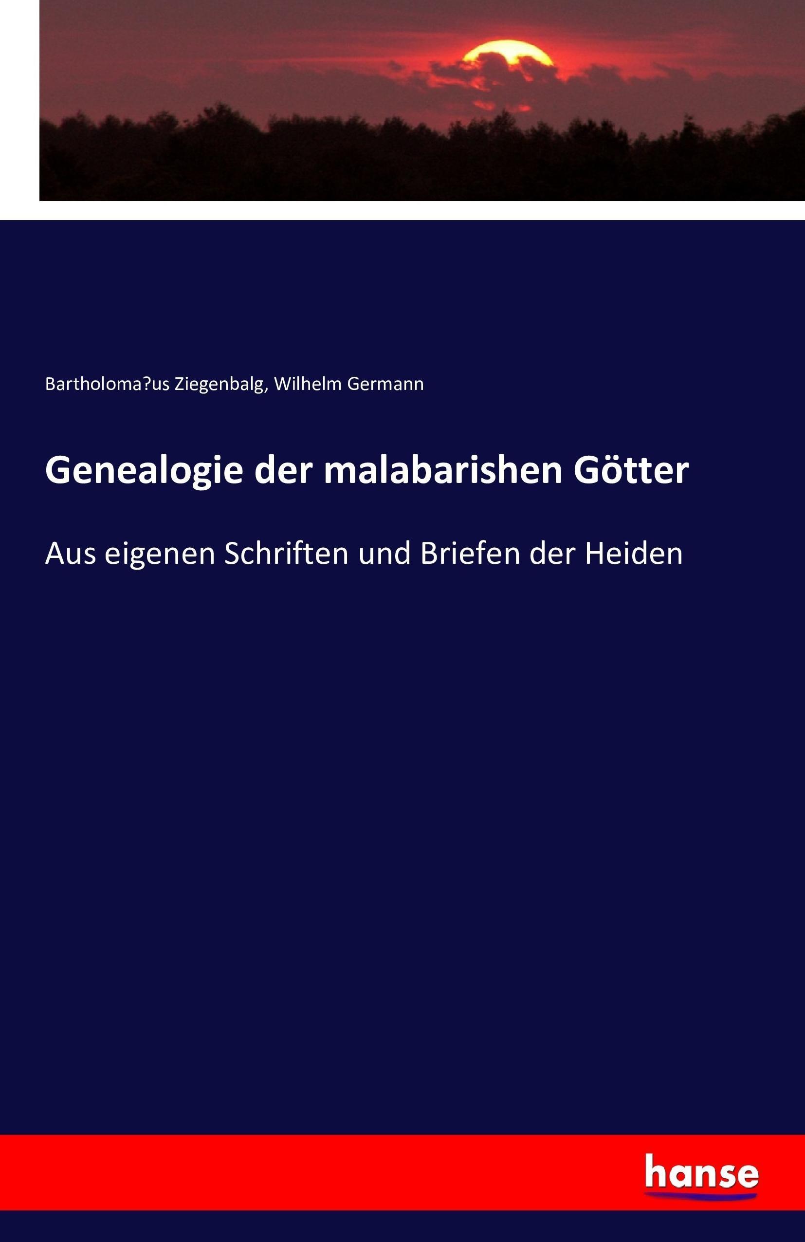 Bartholoma¨us Ziegenbalg / Genealogie der malabarishen Götter 9783741167591