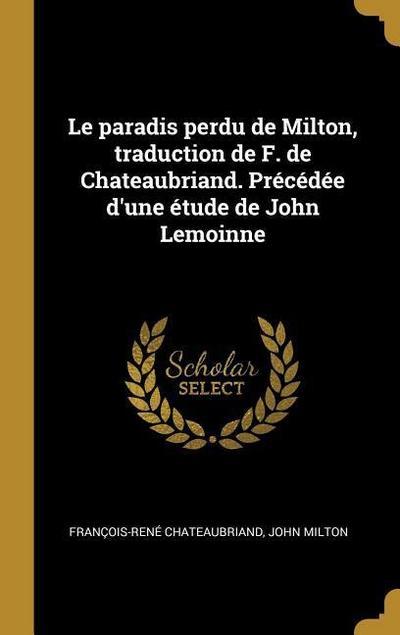 Le Paradis Perdu de Milton, Traduction de F. de Chateaubriand. Précédée d'Une Étude de John Lemoinne