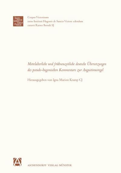 Mittelalterliche und frühneuzeitliche Übersetzungen des pseudo-hugonischen Kommentars zur Augustinusregel