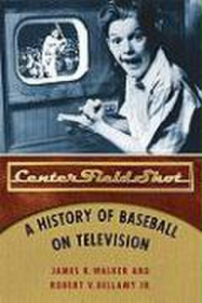 Center Field Shot: A History of Baseball on Television