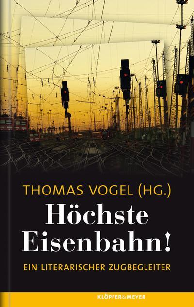 Höchste Eisenbahn!; Ein literarischer Zugbegleiter; Hrsg. v. Vogel, Thomas; Deutsch