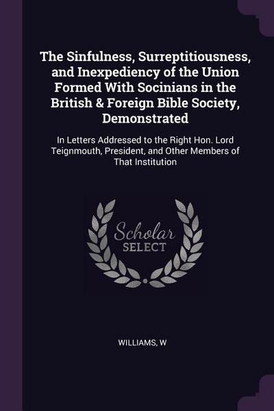 The Sinfulness, Surreptitiousness, and Inexpediency of the Union Formed with Socinians in the British & Foreign Bible Society, Demonstrated: In Letter