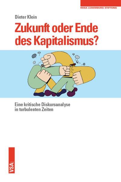 Zukunft oder Ende des Kapitalismus?: Eine kritische Diskursanalyse in turbulenten Zeiten Eine Veröffentlichung der Rosa-Luxemburg-Stiftung