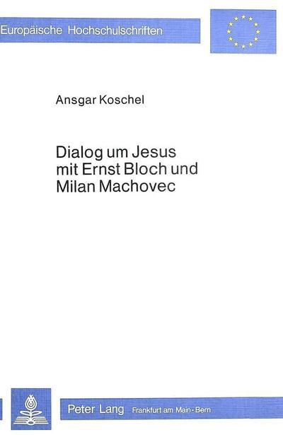 Dialog um Jesus mit Ernst Bloch und Milan Machovec