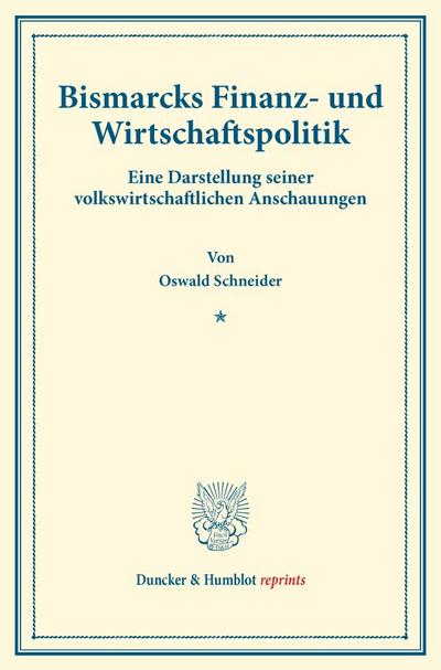 Bismarcks Finanz- und Wirtschaftspolitik.