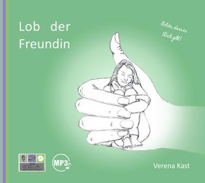 Lob der Freundin: Was Frauen aneinander haben - Gesafa - Audio CD, Deutsch, Verena Kast, Was Frauen aneinander haben, Was Frauen aneinander haben