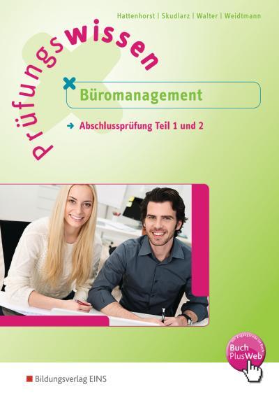 Prüfungswissen - Büromanagement: Abschlussprüfung Teil 1 und 2: Arbeitsbuch: Büromanagement - Abschlussprüfung Teil 1 und 2 / Abschlussprüfung Teil 1 und 2: Arbeitsbuch