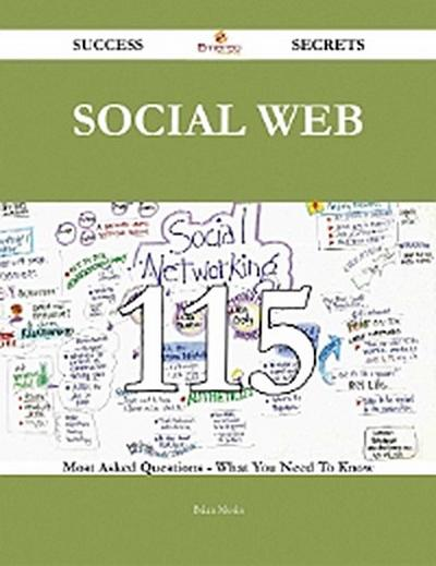 social Web 115 Success Secrets - 115 Most Asked Questions On social Web - What You Need To Know