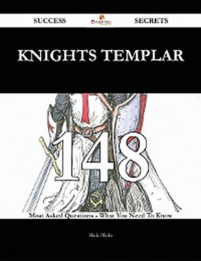 Knights Templar 148 Success Secrets - 148 Most Asked Questions On Knights Templar - What You Need To Know