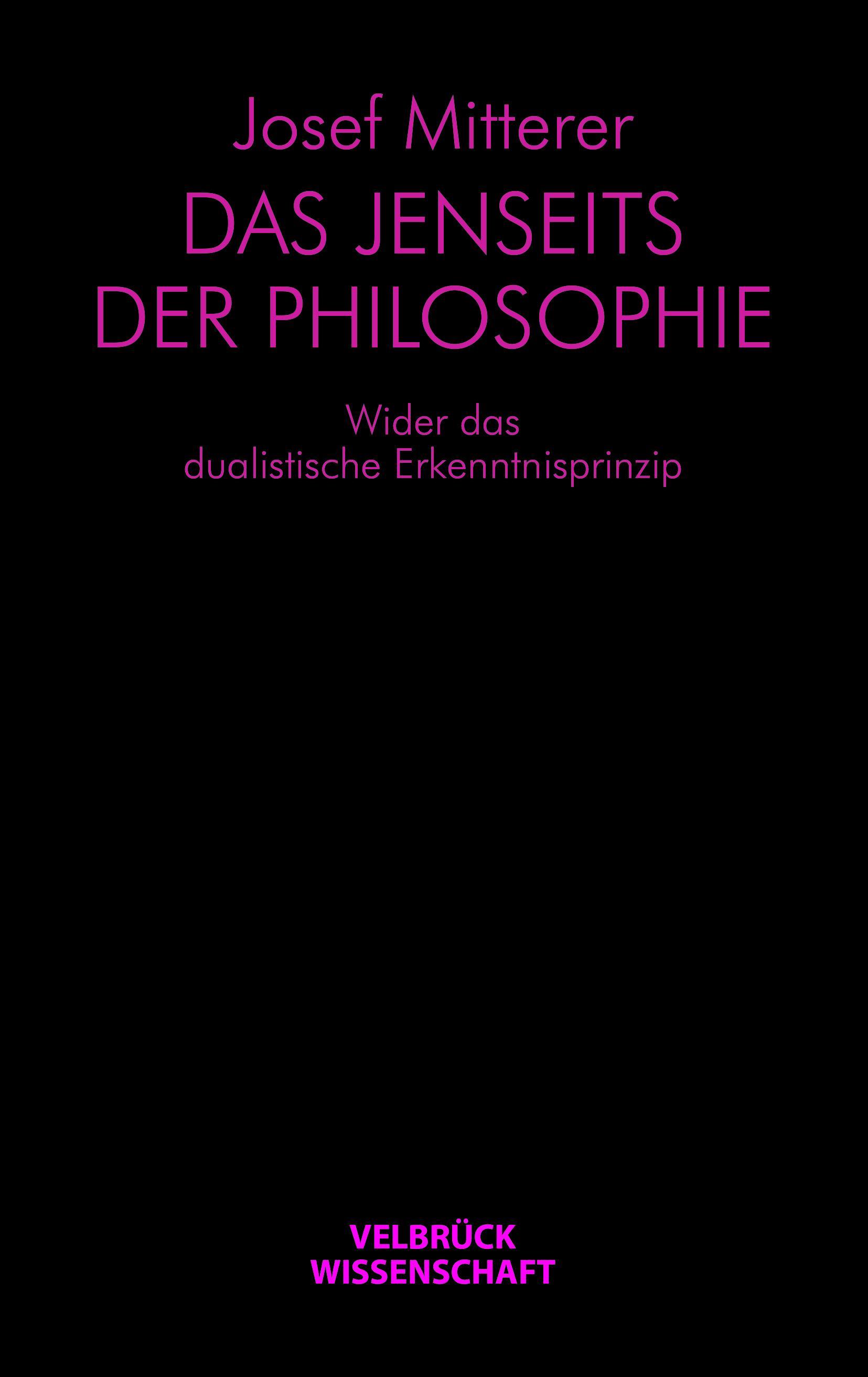 Das Jenseits der Philosophie Josef Mitterer