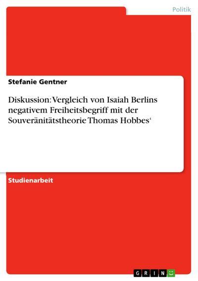 Diskussion: Vergleich von Isaiah Berlins negativem Freiheitsbegriff mit der Souveränitätstheorie Thomas Hobbes'