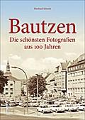 Bautzen; Die schönsten Fotografien aus 100 Ja ...