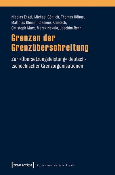 Grenzen der Grenzüberschreitung: Zur »Übersetzungsleistung« deutsch-tschechischer Grenzorganisationen