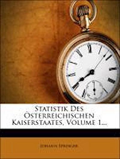 Statistik des österreichischen Kaiserstaates.