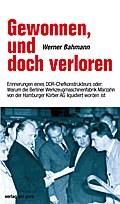 Gewonnen, und doch verloren. Erinnerungen eines DDR-Chefkonstrukteurs oder: Warum die Berliner Werkzeugmaschinenfabrik Marzahn von der Hamburger Körber AG liquidiert worden ist