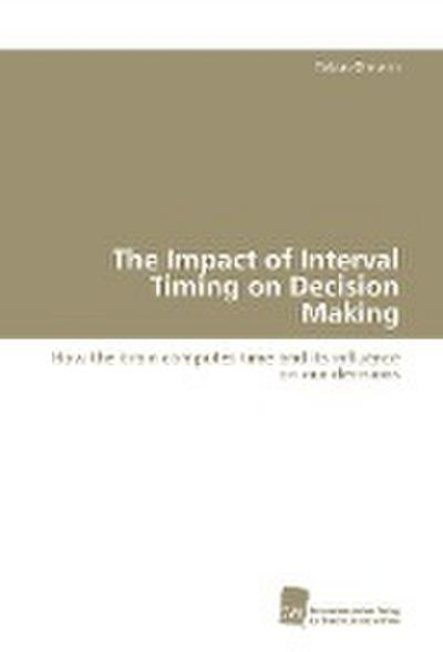 The Impact of Interval Timing on Decision Making
