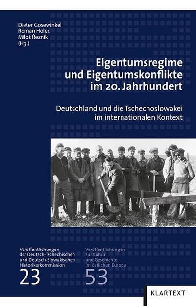 Eigentumsregime und Eigentumskonflike im 20. Jahrhundert: Deutschland und die Tschechoslowakei im internationalen Kontext (Veröffentlichungen zur Kultur und Geschichte im östlichen Europa)