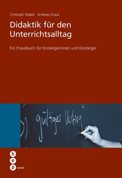 Didaktik für den Unterrichtsalltag: Ein Praxisbuch für Einsteigerinnen und Einsteiger (hep praxis)