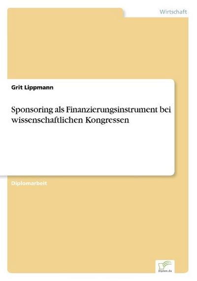 Sponsoring als Finanzierungsinstrument bei wissenschaftlichen Kongressen