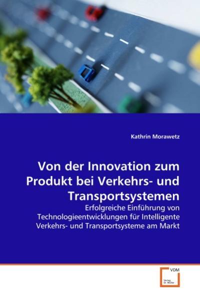 Von der Innovation zum Produkt bei Verkehrs- und Transportsystemen