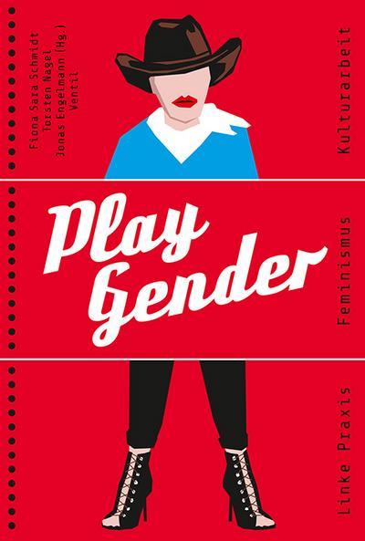 Play Gender: Linke Praxis - Feminismus - Kulturarbeit