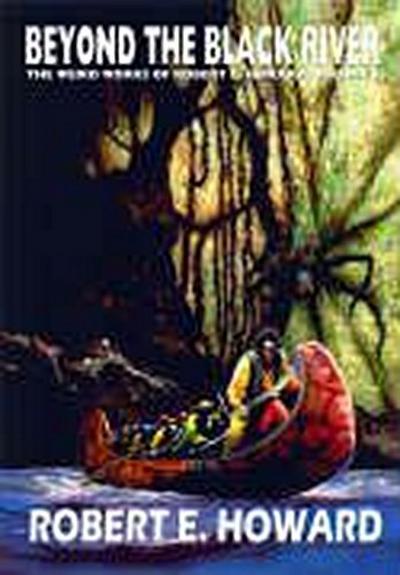 Robert E. Howard's Weird Works Volume 7: Beyond the Black River