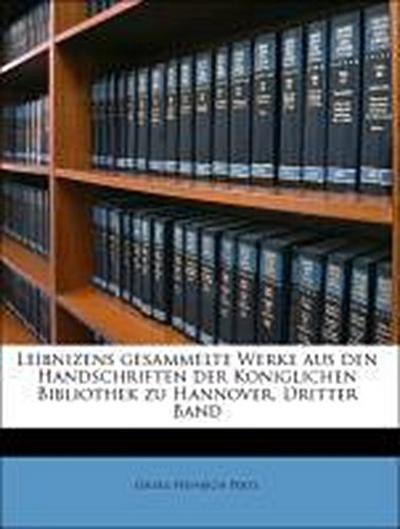 Leibnizens gesammelte Werke aus den Handschriften der  Koniglichen Bibliothek zu Hannover, Dritter Band