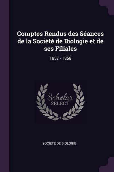 Comptes Rendus Des Séances de la Société de Biologie Et de Ses Filiales: 1857 - 1858