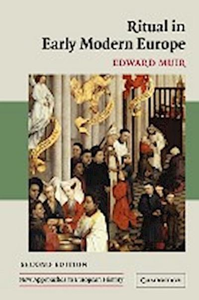 Ritual in Early Modern Europe (New Approaches to European History, Band 33)