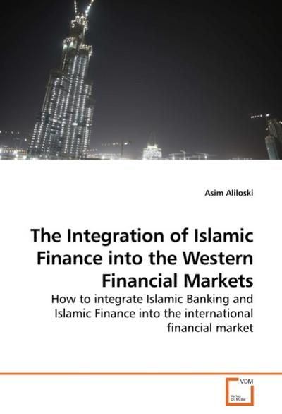 The Integration of Islamic Finance into the Western Financial Markets