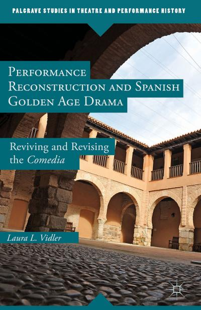 Performance Reconstruction and Spanish Golden Age Drama