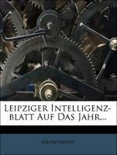 Leipziger Intelligenz-blatt Auf Das Jahr...