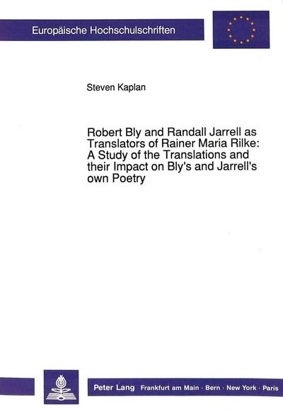 Robert Bly and Randall Jarrell as Translators of Rainer Maria Rilke:-