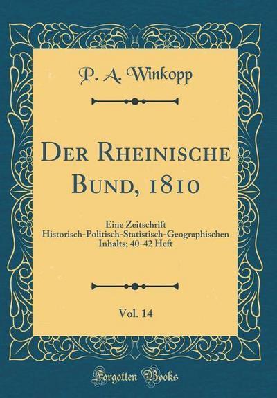 Der Rheinische Bund, 1810, Vol. 14: Eine Zeitschrift Historisch-Politisch-Statistisch-Geographischen Inhalts; 40-42 Heft (Classic Reprint)