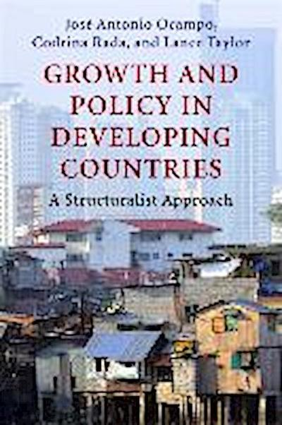 Growth and Policy in Developing Countries: A Structuralist Approach (Initiative for Policy Dialogue at Columbia)