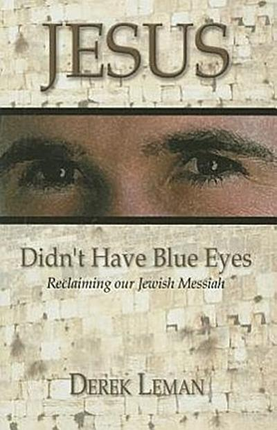 Jesus Didn't Have Blue Eyes: Reclaiming Our Jewish Messiah